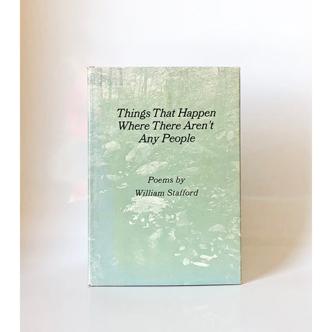Things That Happen Where There Aren't Any People by William Stafford