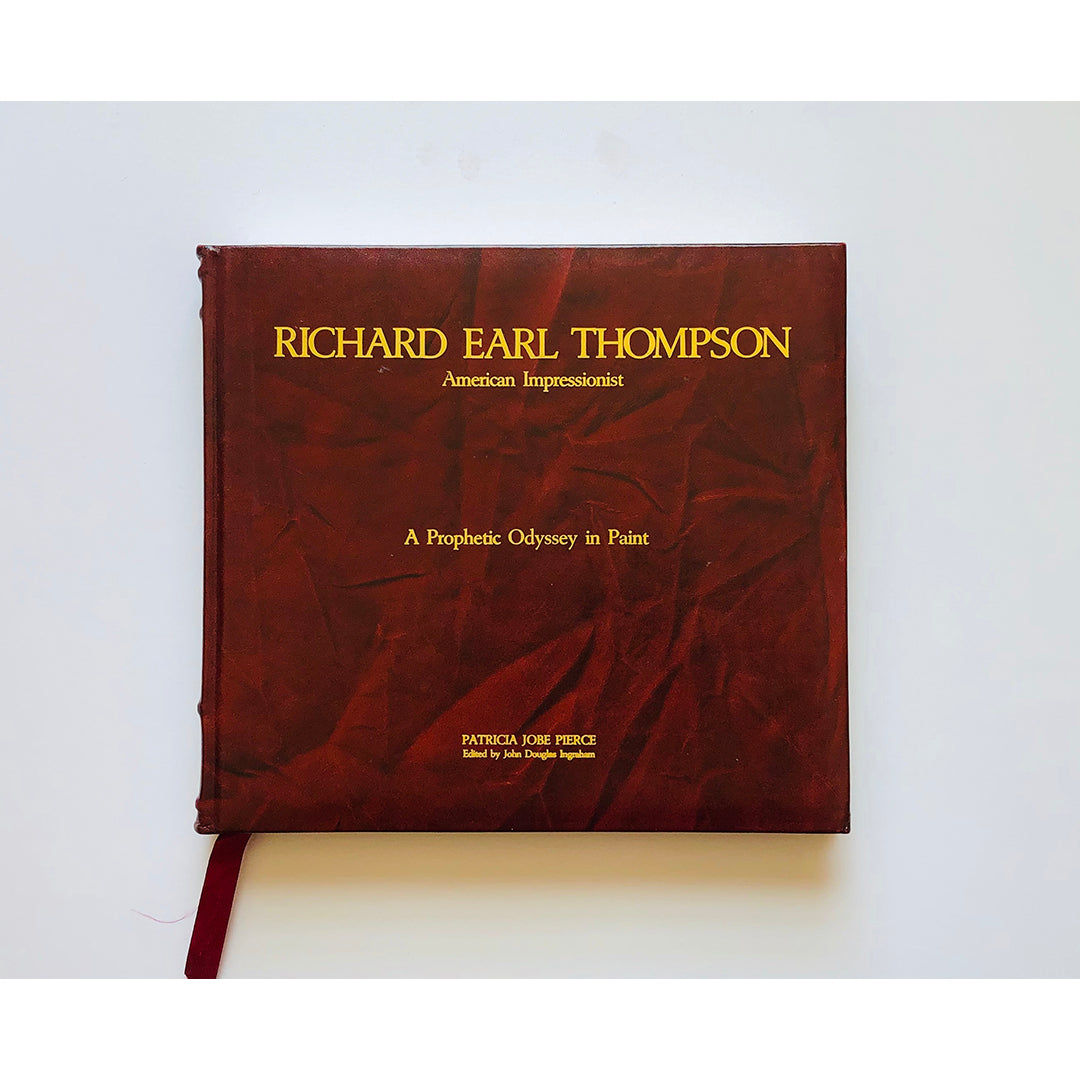Richard Earl Thompson ; American Impressionist : A prophetic odyssey in paint by Patricia Jobe Pierce edited by John Douglas Ingraham