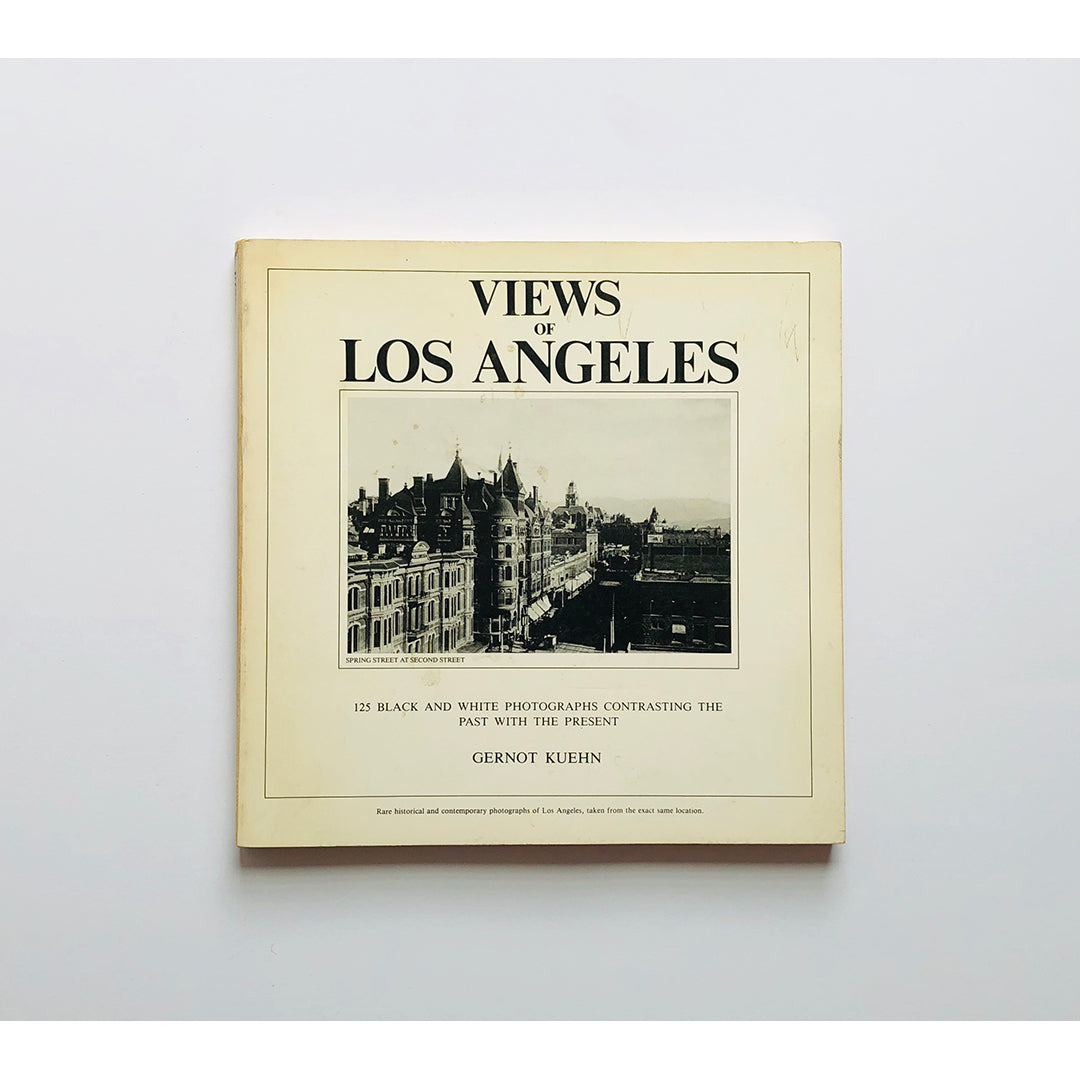 Views of Los Angeles ; 125 black and white photographs contrasting the past with the present by Gernot Kuehn