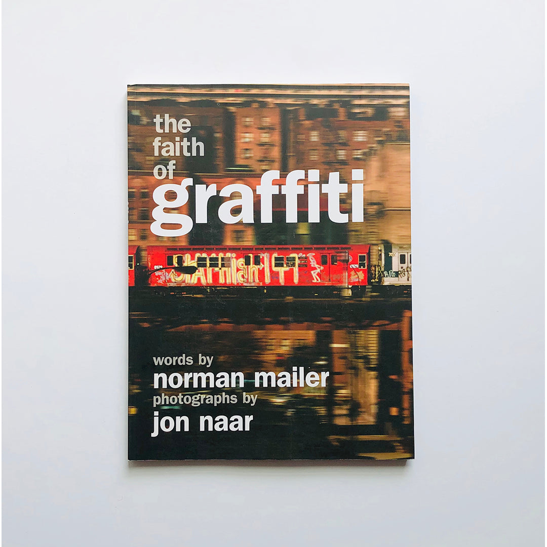 The Faith of Graffiti with photographs by Jon Naar ; words by Norman Mailer