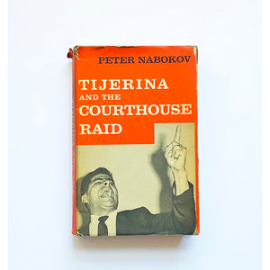 Tijerina and the Courthouse Raid by Peter Nabokov