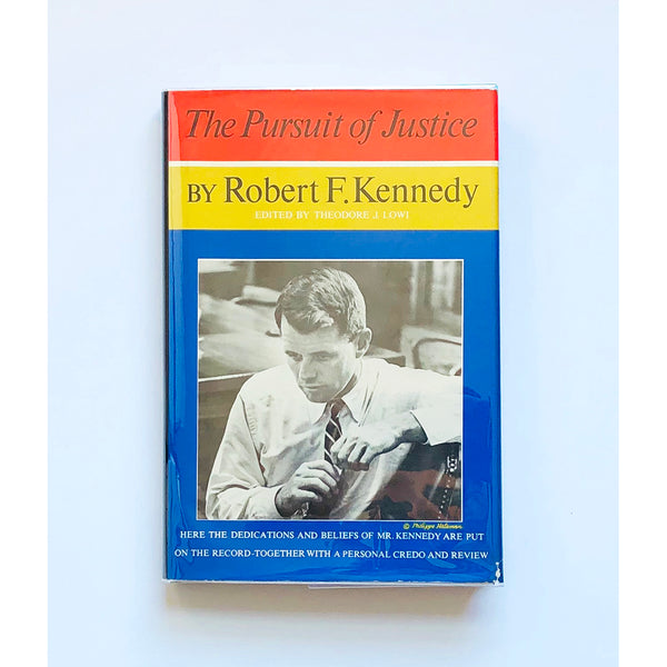 The Pursuit of Justice by Robert F. Kennedy edited by Theodore J. Lowi