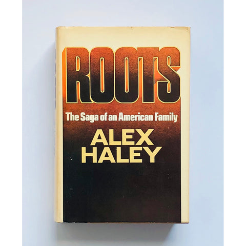 Roots ; The Saga of an American Family by Alex Haley