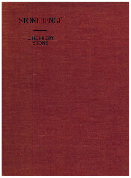 The Stones of Stonehenge : a Full Description of the Structure and of Its Outworks. Illustrated by Numerous Photographs, Diagrams, and Plans Drawn to Scale by E. Herbert Stone