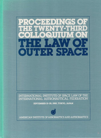 Proceedings of the twenty-third colloquium on the law of outer space, September 21-28, 1980, Tokyo, Japan :  International Institute of Space Law of the International Astronautical Federation