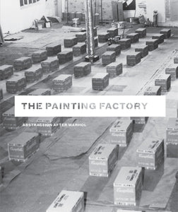 The Painting Factory: Abstraction after Warhol by Jeffrey Deitch
