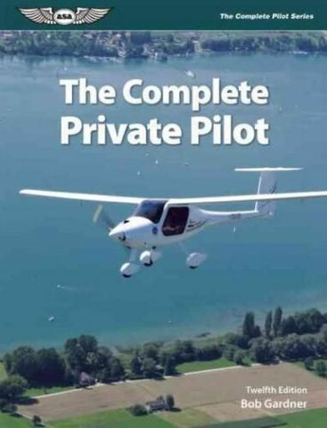 ASA, The Complete Private Pilot Textbook, 12th ed. by Bob Gardner p/n ASA-PPT-12