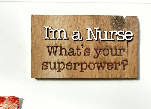 "I'm a Nurse. What's your superpower? Barnwood Magnet made with Authentic Barn Wood 3"" x 5"""