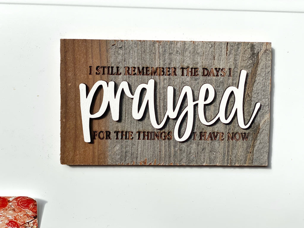 "I still remember the days I PRAYED for the things I have now Mini Barnwood Magnet made with Authentic Barn Wood 3"" x 5"""