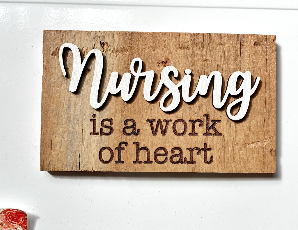 "Nursing is a work of Heart Mini Barnwood Magnet made with Authentic Barn Wood 3"" x 5"""