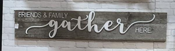 "Gather friends and family gather here Authentic Barn Wood Sign 9"" x 48""with 3D cut letters"