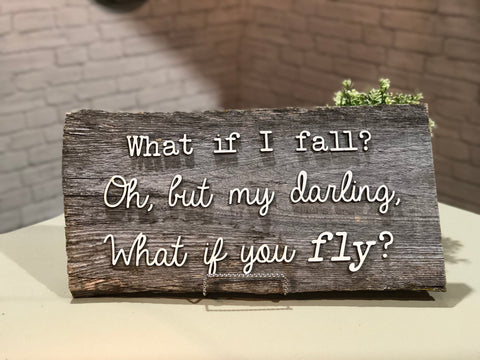 What if I fall? Authentic Barn Wood Sign 3D Cut Out Letters