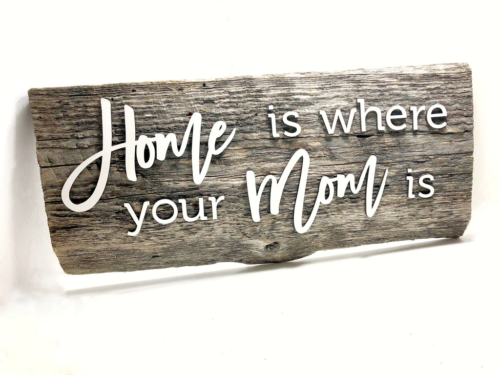 "Home is where your Mom is Authentic Barn Wood Sign  7-8"" x 18"" with 3D cut letters"