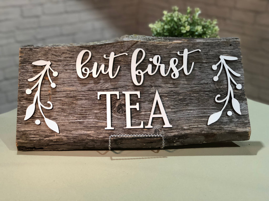 "but first Tea Authentic Barn Wood Sign  7-8"" x 18"" with 3D cut letters"