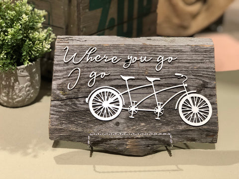 "Where you go I go Tandem Bicycle Bike Authentic Barn Wood sign 8-9"" x 12"""