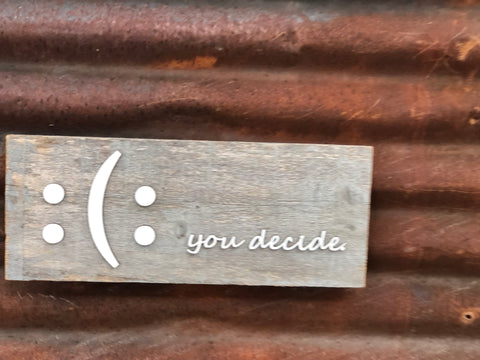 "you decide Happy or Sad face Authentic Barn Wood Sign 5-6"" x 8"" with 3D cut letters"