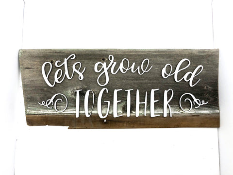 "Let's grow old Together Authentic Barn Wood Sign 7-8"" x 16"" with 3D cut letters"