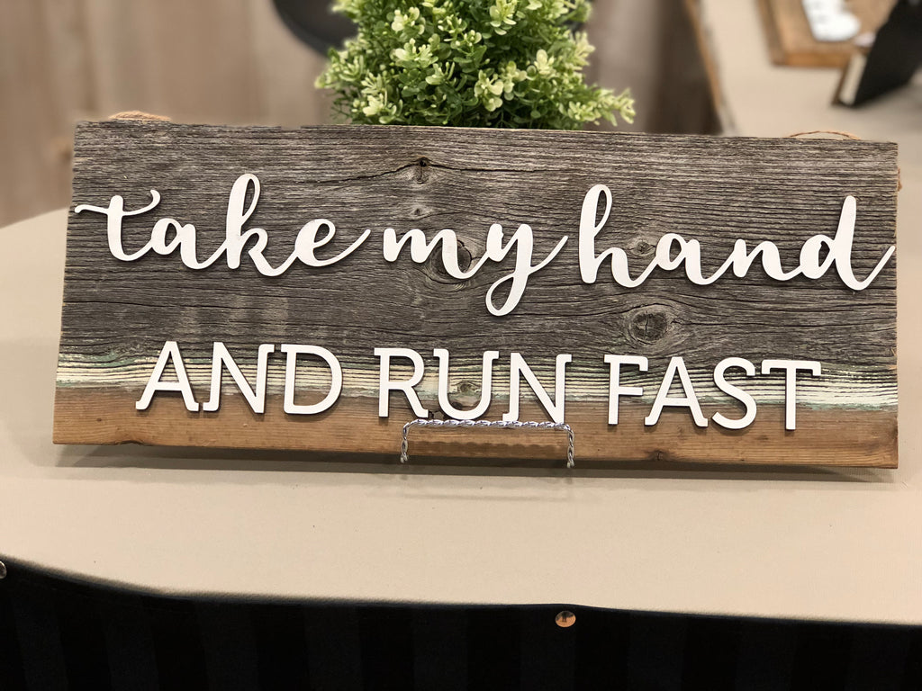 "Take my hand and run fast Authentic Barn Wood Sign 7-8"" x 24"" with 3D cut letters"