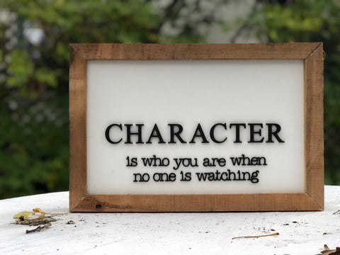 "CHARACTER is who you are when no one is watching Hardwood Framed Sign 10"" x 15"""