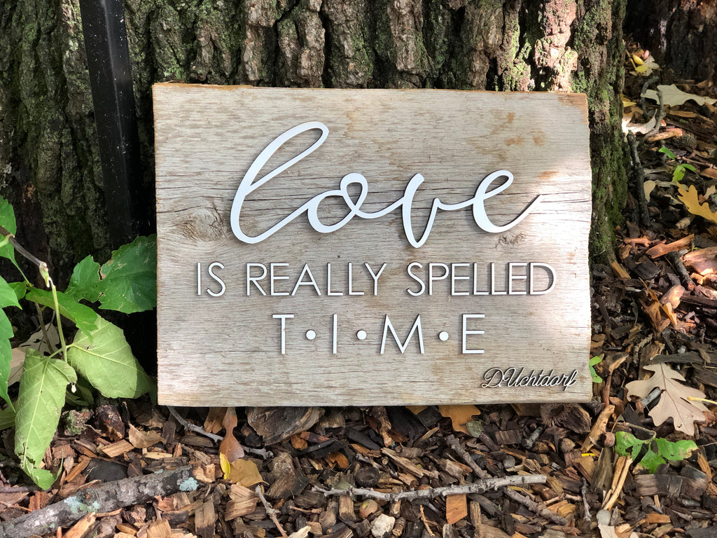 "LOVE is really spelled TIME Authentic Barn Wood sign 8-9"" x 12"""