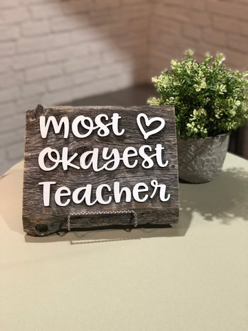 Most Okayest Teacher Authentic Barn Wood Sign with 3D cut letters