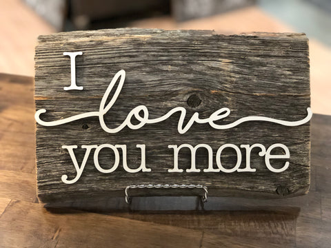 "I love you more Authentic Barn Wood sign 8-9"" x 12"""