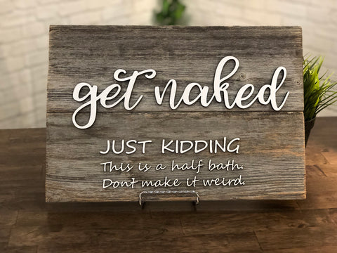 "get naked Just Kidding This is a Half Bath Authentic Barn Wood Sign 10"" x 16"" with 3D cut letters"