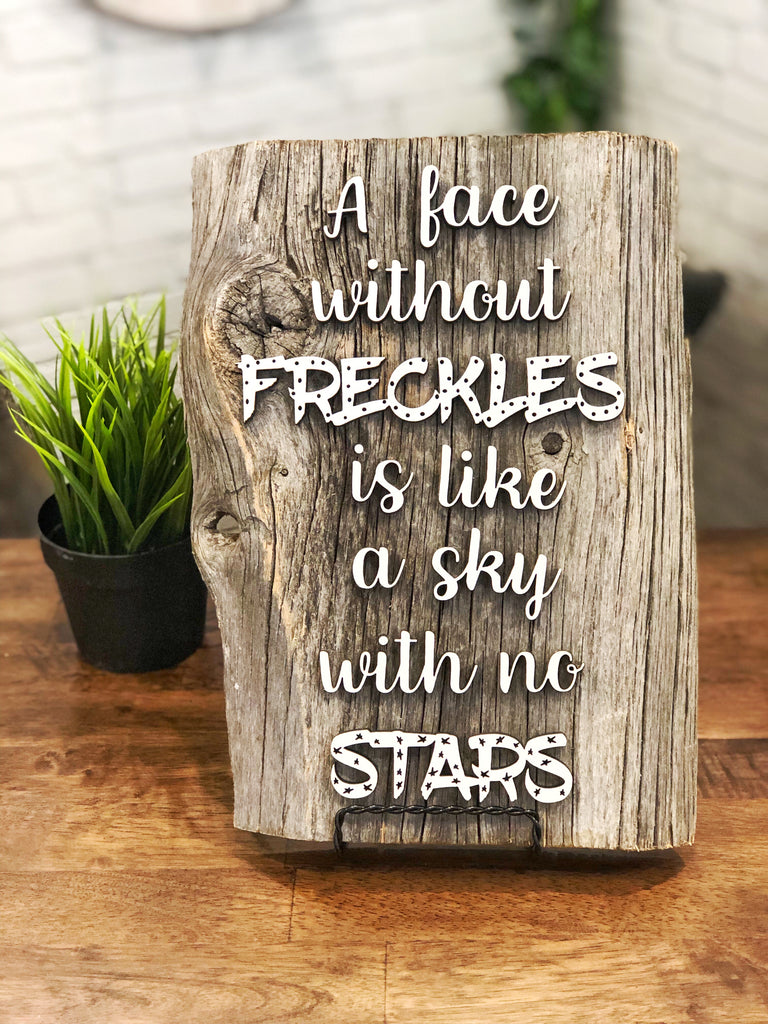 "A face without freckles is like a sky with no stars Authentic Barn Wood sign 8-9"" x 12"""