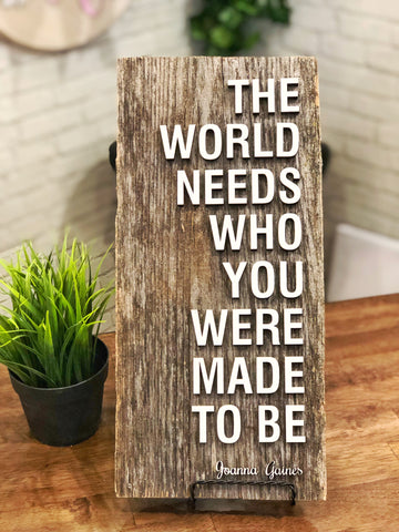 "* "" The world needs who you were made to be"" ~Joanna Gaines Authentic Barn Wood Sign 3D Cut Out Letters"