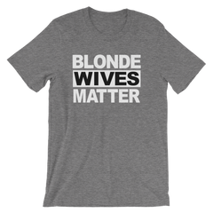 Blonde Wives Matter T-shirt -- grey