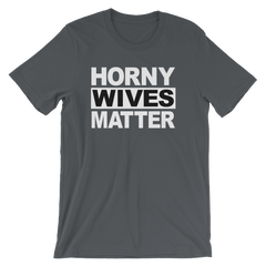 Horny Wives Matter T-shirt -- Asphalt