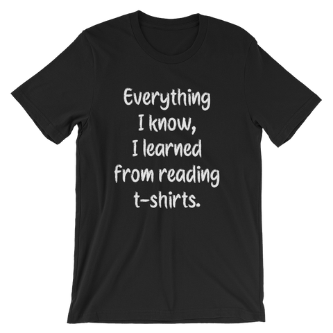 Everything I know, I learned from reading t-shirts -- Black