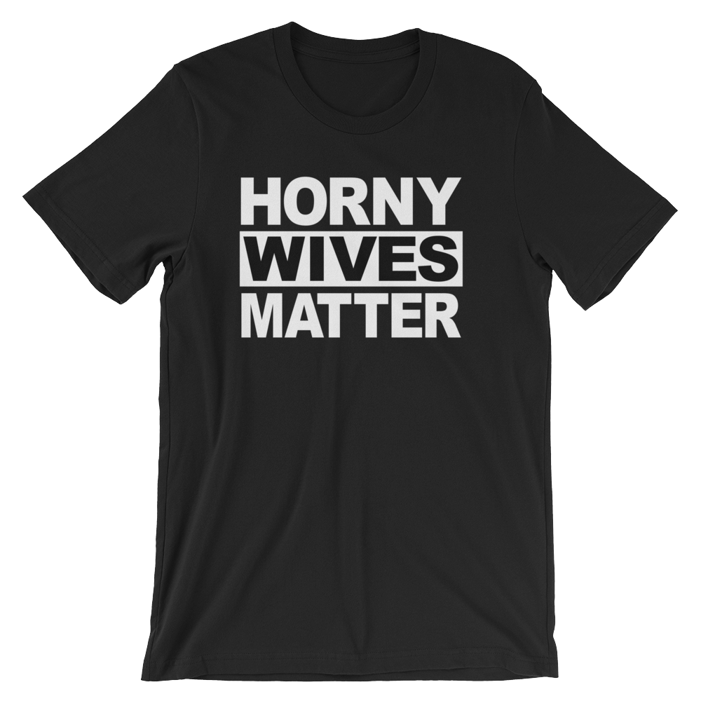 Horny Wives Matter T-shirt -- Black