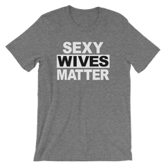 Sexy Wives Matter T-shirt -- Grey