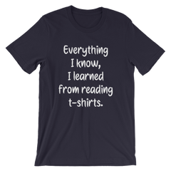 Everything I know, I learned from reading t-shirts -- Navy