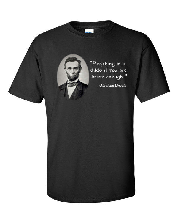 Funny Abraham Lincoln Dildo Quote T-shirt -- Black