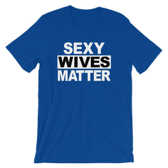 Sexy Wives Matter T-shirt -- Blue