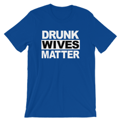 Drunk Wives Matter T-shirt -- Blue