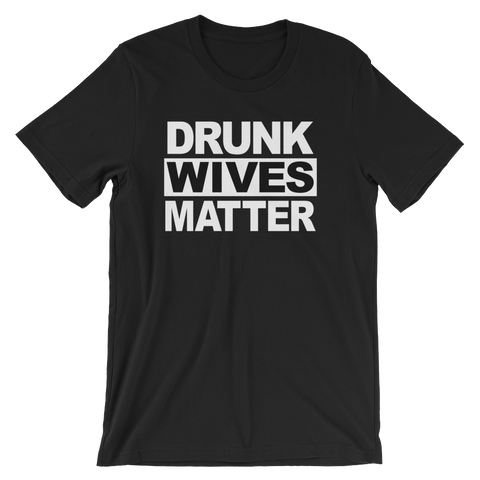 Drunk Wives Matter T-shirt -- Black
