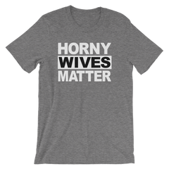 Horny Wives Matter T-shirt -- Grey