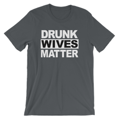 Drunk Wives Matter T-shirt -- Asphalt