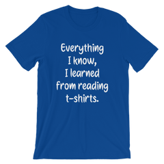 Everything I know, I learned from reading t-shirts -- Blue