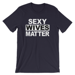 Sexy Wives Matter T-shirt -- Navy