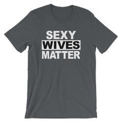 Sexy Wives Matter T-shirt -- Asphalt
