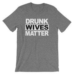 Drunk Wives Matter T-shirt -- Grey