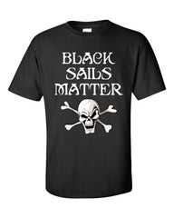 Black Sails Matter Pirate T-shirt -- Black