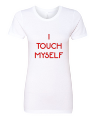 I Touch Myself Ladies Tshirt White