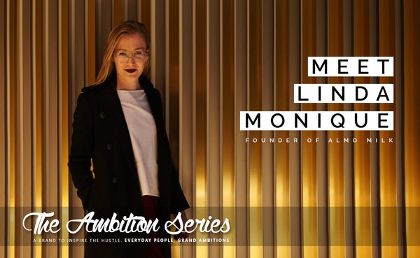 THE AMBITION SERIES: MEET LINDA MONIQUE