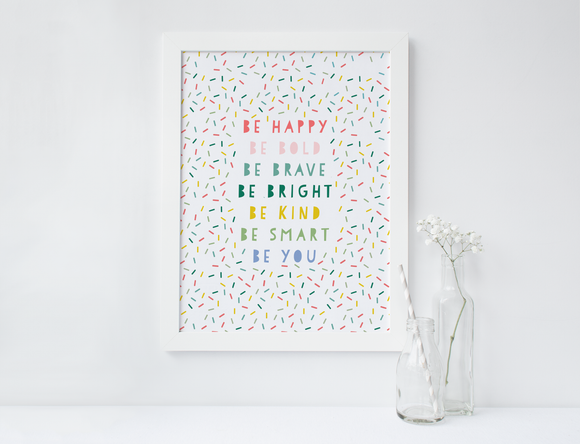 Be Happy Be Bold Be Brave Be Bright Be Kind Be Smart Be You print