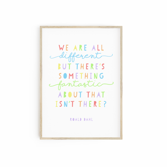 We are all Different but There's Something Fantastic about that isn't there? print